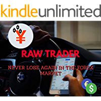 Raw Trader: Never Lose Again In The Forex Market (English Edition)