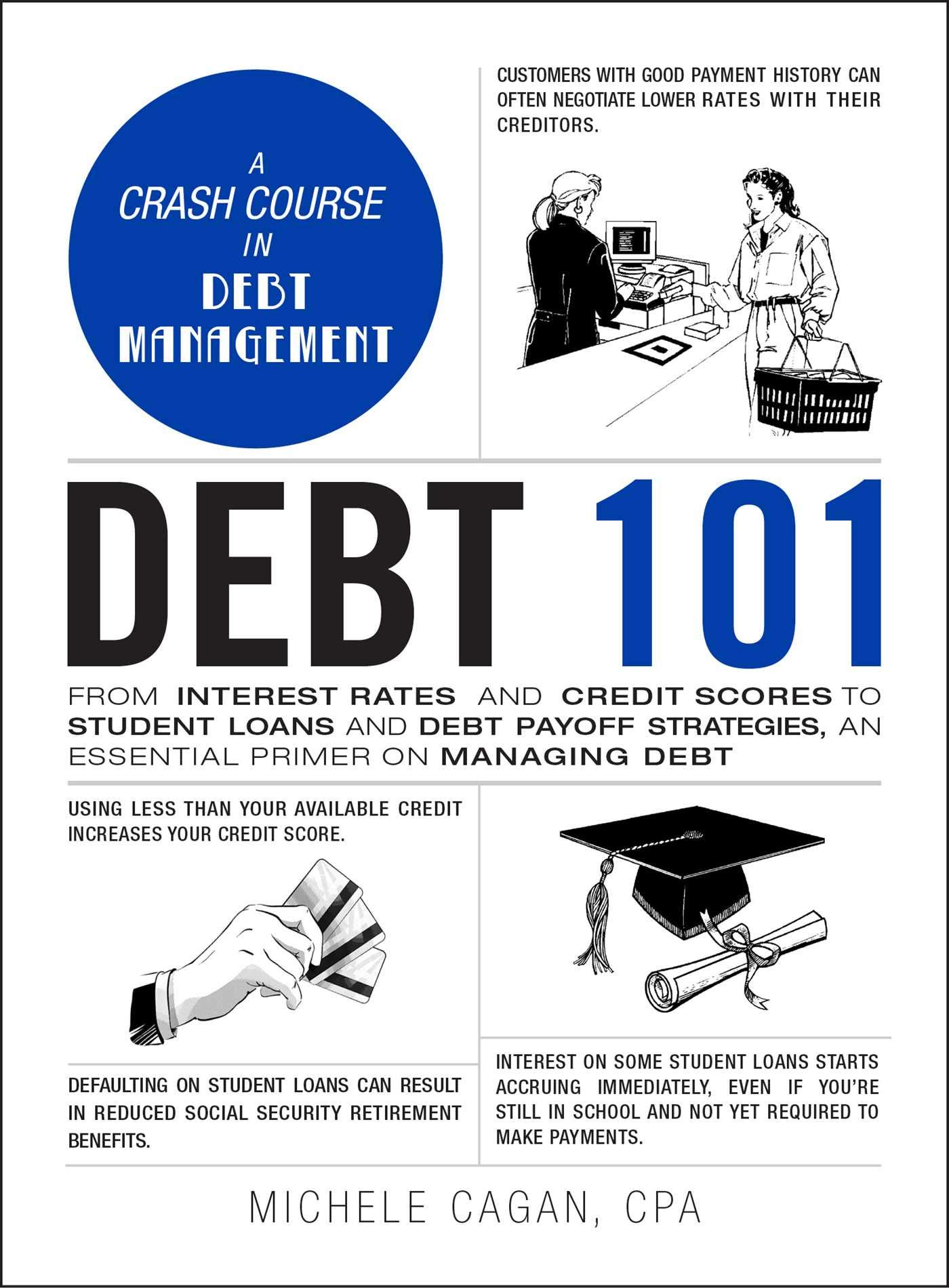 Debt 101 From Interest Rates And Credit Scores To Student Loans And Debt Payoff Strategies An Essential Primer On Managing Debt Adams 101 Cagan Cpa Michele 9781507212660 Amazon Com Books