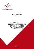 Les sept lectures possibles du symbolisme maçonnique: Essai sur les sciences occultes (Explorations maçonniques)