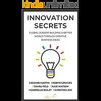 Innovation Secrets: Global Leaders Building A Better World Through Creative Business Ideas