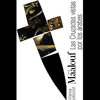 Las Cruzadas vistas por los árabes (El libro de bolsillo - Bibliotecas de autor - Biblioteca Maalouf nº 3100)