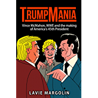 TrumpMania: Vince McMahon, WWE and the making of America's 45th President (English Edition)