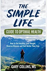 The Simple Life Guide To Optimal Health: How to Get Healthy, Lose Weight, Reverse Disease and Feel Better Than Ever Paperback
