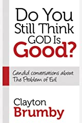 Do You Still Think God Is Good?: Candid Conversations About the Problem of Evil (Morgan James Faith) Hardcover