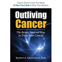 Outliving Cancer: The Better, Smarter, Faster Way to Treat Cancer