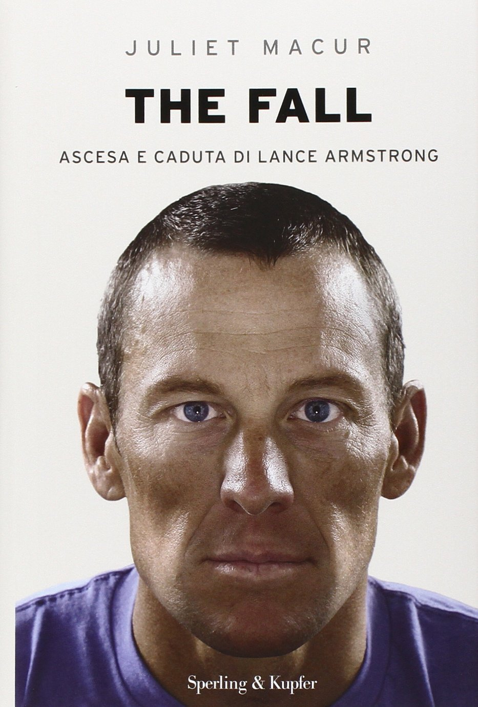 The fall. Ascesa e caduta di Lance Armstrong Copertina rigida – 15 apr 2014 Juliet Macur D. Fasic Sperling & Kupfer 8820056232