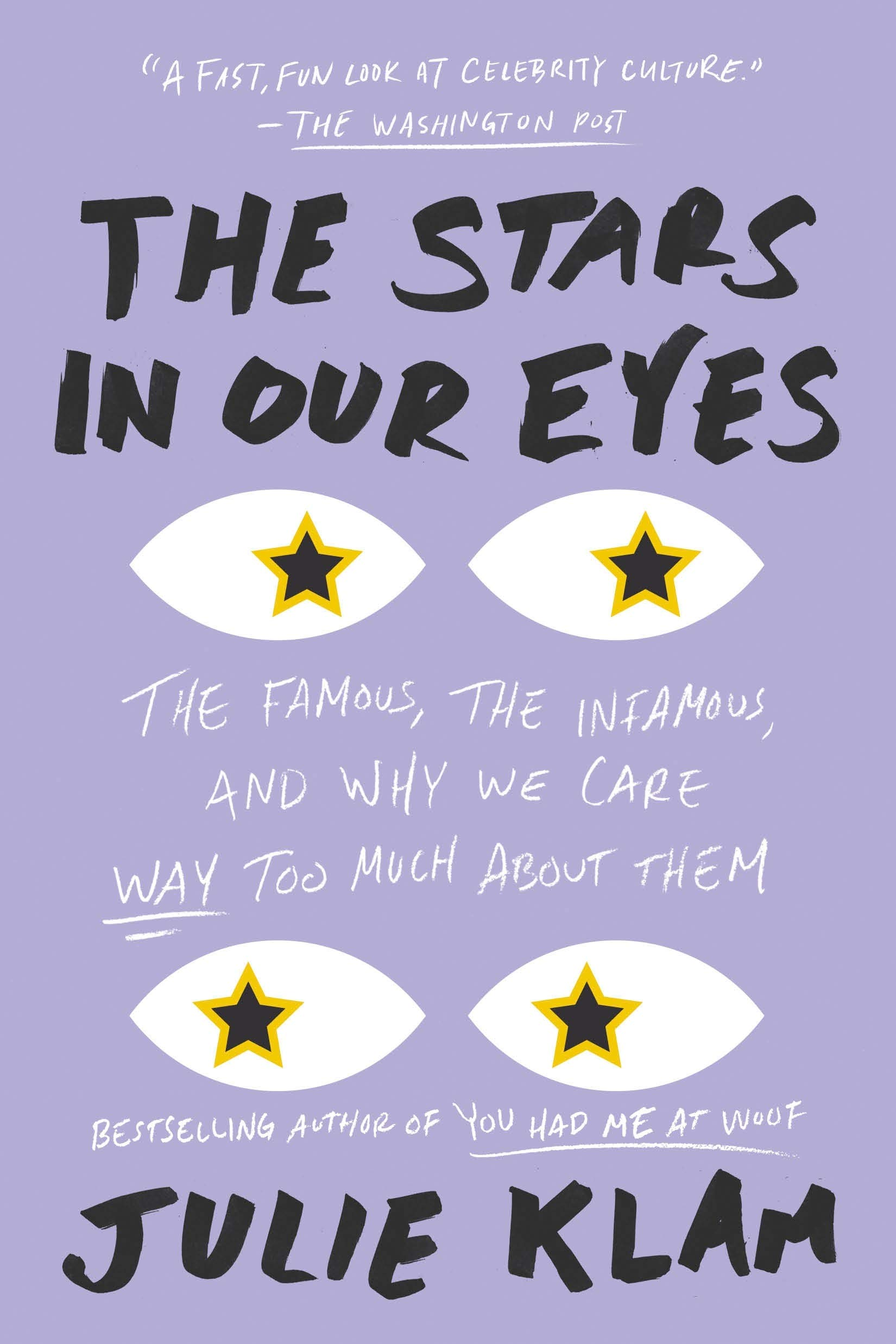 Read Online The Stars in Our Eyes: The Famous, the Infamous, and Why We Care Way Too Much About Them pdf