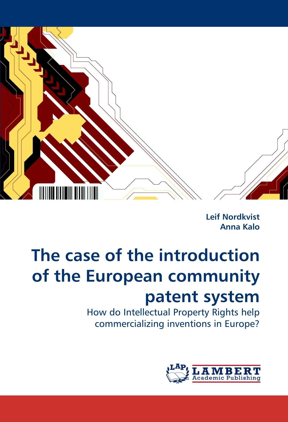 Read Online The case of the introduction of the European community patent system: How do Intellectual Property Rights help commercializing inventions in Europe? ebook