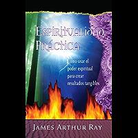 Espiritualidad Práctica: Como Usar el Poder Espiritual Para Crear Resultados Tangibles