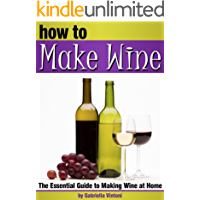 How to Make Wine: The Essential Guide to Making Wine at Home ~ ( How to Make Homemade Wine | How to Make Your Own Wine )
