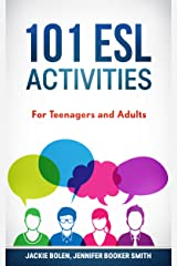 101 ESL Activities: Games, Activities, Practical ideas, & Teaching Tips For English Teachers of Teenagers and Adults (ESL Activities for Teenagers and Adults) Kindle Edition