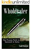 Wholesaler: The Proven Path to Succeed in Sales
