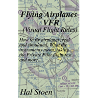 Flying Airplanes VFR: How to fly airplanes, real and simulated. What the instruments mean, taking the Private Pilot flight test, and more.....
