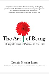 The Art of Being: 101 Ways to Practice Purpose in Your Life Paperback