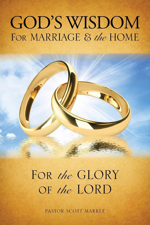Gods Wisdom for Marriage & The Home