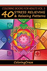 Coloring Books For Adults Volume 5: 40 Stress Relieving And Relaxing Patterns (Anti-Stress Art Therapy Series) Paperback