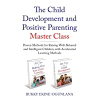 The Child Development and Positive Parenting Master Class: Proven Methods for Raising...