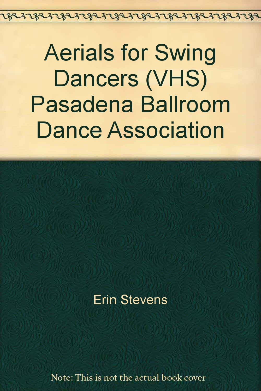 Aerials for Swing Dancers (VHS) Pasadena Ballroom Dance Association