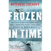 Frozen In Time: An Epic Story of Survival and a Modern Quest For the Lost Heroes of World War II: An Epic Story of…