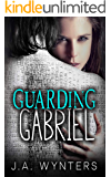 Guarding Gabriel (A  Dark Romantic Suspense )