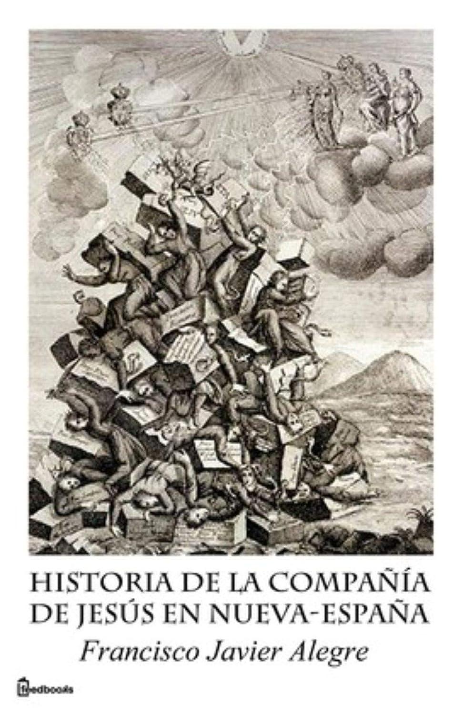 Historia de la Compañía de Jesús en Nueva-España (Anotada) eBook: Alegre, Francisco Javier : Amazon.es: Tienda Kindle
