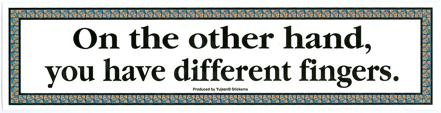 NSI - On The Other Hand You Have Different Fingers - Bumper Sticker yujean