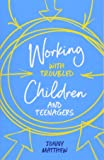Working with Troubled Children and Teenagers