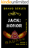 Jack: Honor :  Badass, pilot, ninja, melts with tears. (Bravo Rising Series Book 1)