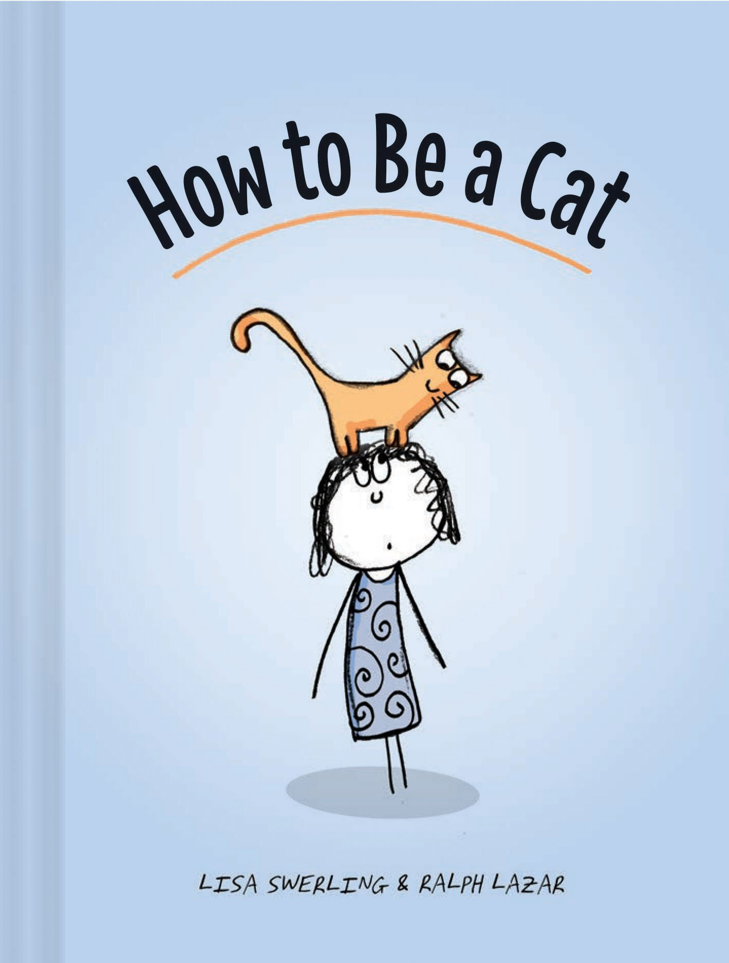 How to be a cat the definitive guide amazon co uk lisa swerling ralph lazar 9781452138923 books