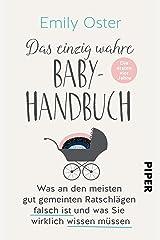 Das einzig wahre Baby-Handbuch: Die ersten vier Jahre - Was an den meisten gut gemeinten Ratschlägen falsch ist und was Sie wirklich wissen müssen (German Edition) Kindle Edition