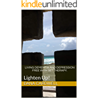 Living dementia and depression free with SET Therapy.: Lighten Up! (English Edition)