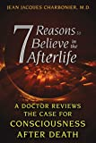 7 Reasons to Believe in the Afterlife: A Doctor Reviews the Case for Consciousness after Death