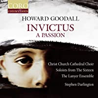 Goodall: Invictus:A Passion [Christ Church Cathedral Choir; The Lanyer Ensemble; Kirsty Hopkins; Mark Dobell; Stephen Darlington] [Coro: COR16165]