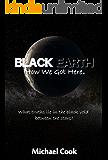 Black Earth: How We Got Here