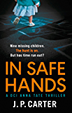 In Safe Hands: A D.C.I Anna Tate thriller that will have you on the edge of your seat (DCI Anna Tate)