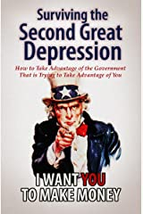Surviving The Second Great Depression: How to Take Advantage of the Government that is Trying to Take Advantage of You Kindle Edition