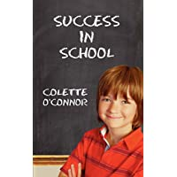 Success in School: How to Help Children Pay Attention and Concentrate in the Classroom...
