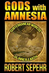 Gods with Amnesia: Subterranean Worlds of Inner Earth Paperback