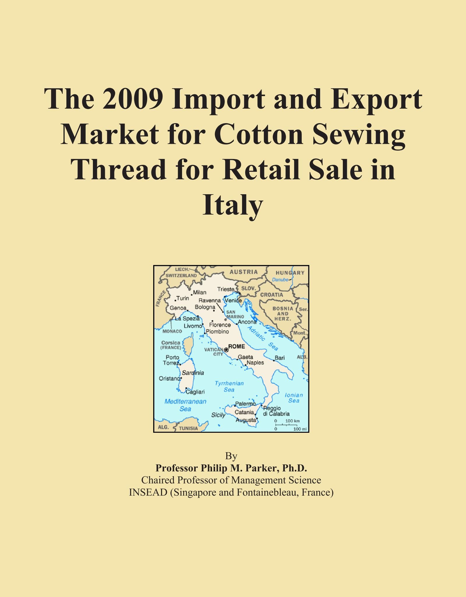 Read Online The 2009 Import and Export Market for Cotton Sewing Thread for Retail Sale in Italy ebook