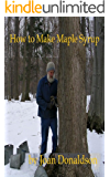 How to Make Maple Syrup (Simple Living Skills Book 1)