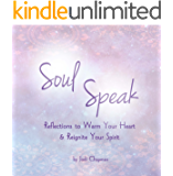 Soul Speak: Reflections to Warm Your Heart & Reignite Your Spirit