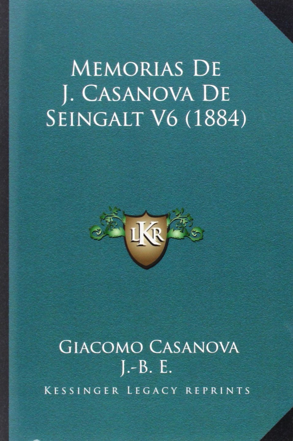 Memorias de J. Casanova de Seingalt V6 1884 Tomo sexto: Amazon.es: Giacomo Casanova, J -B E: Libros en idiomas extranjeros