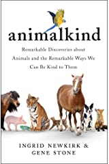 Animalkind: Remarkable Discoveries about Animals and the Remarkable Ways We Can Be Kind to Them Hardcover