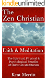 The Zen Christian: Faith and Meditation: The Spiritual, Physical, and Psychological Benefits of Christian Meditation