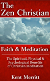 The Zen Christian:  On Meditation: The Spiritual, Physical, and Psychological Benefits of Christian Meditation
