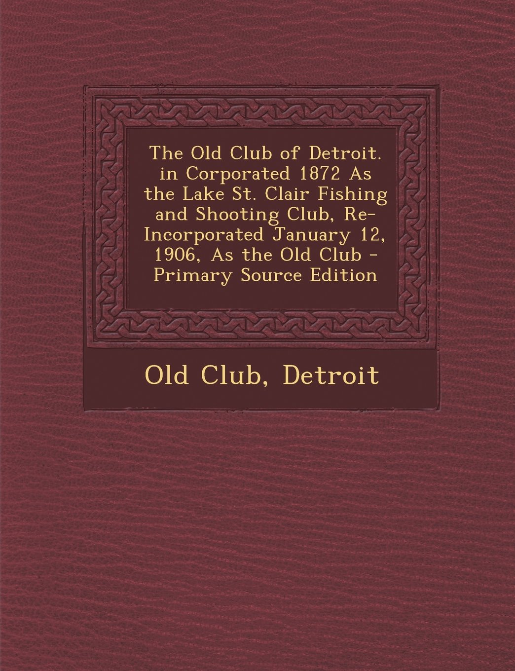 The Old Club of Detroit. in Corporated 1872 as the Lake St. Clair Fishing and Shooting Club, Re-Incorporated January 12, 1906, as the Old Club - Prima pdf