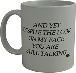 Funny Coffee Mug And Yet Despite The look On Face Face You Are Still Talking Sarcastic Novelty Cup Gift Work Office Mug