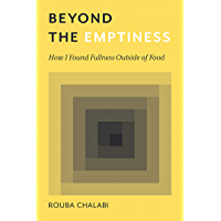 Beyond the Emptiness: How I Found Fullness Outside of Food (English Edition)