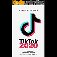 TikTok 2020: How to Become a Famous TikTok Influencer, Make Money, and Grow Your Brand (English Edition)