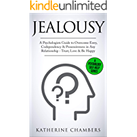 Jealousy: A Psychologist's Guide to Overcome Envy, Codependency & Possessiveness in Any Relationship - Trust, Love & Be Happy (Psychology Self-Help Book 10)